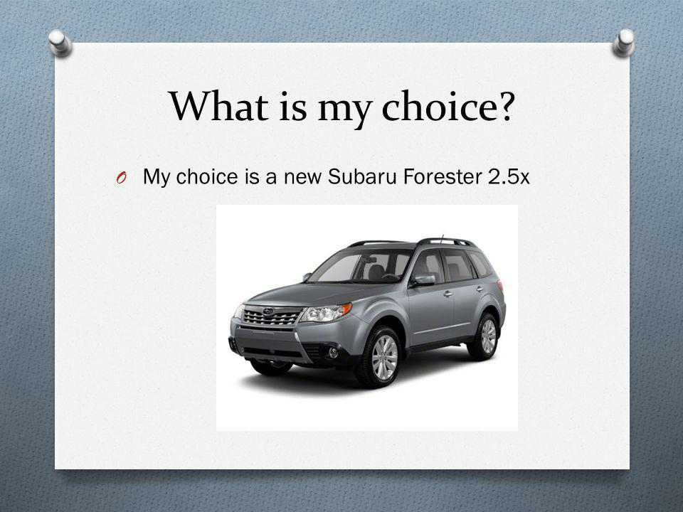 What are the short and the long term consequences of each choice? O Subaru Forester 2.5x- short term-larger down payment long term- larger monthly pay