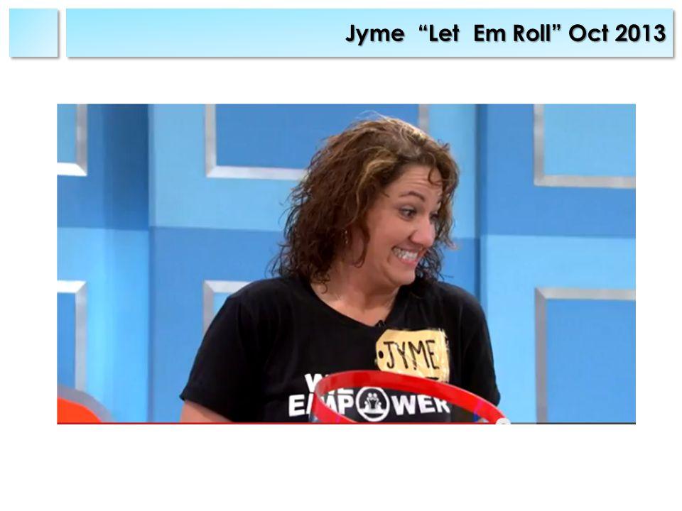 Jyme Let Em Roll Oct 2013