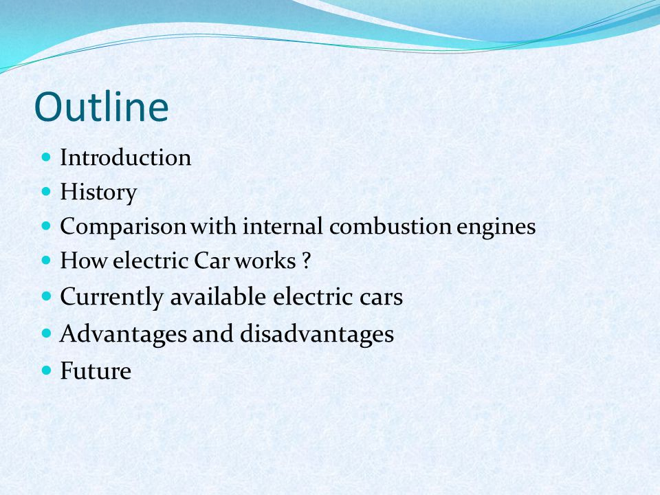 Outline Introduction History Comparison with internal combustion engines How electric Car works ? Currently available electric cars Advantages and dis