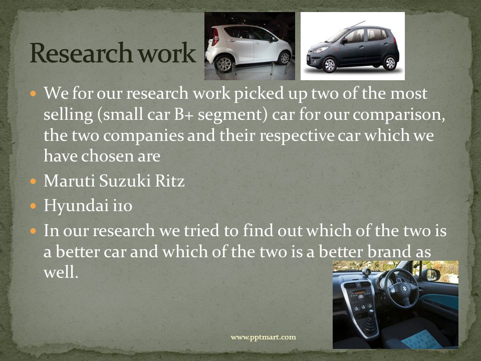 We for our research work picked up two of the most selling (small car B+ segment) car for our comparison, the two companies and their respective car w