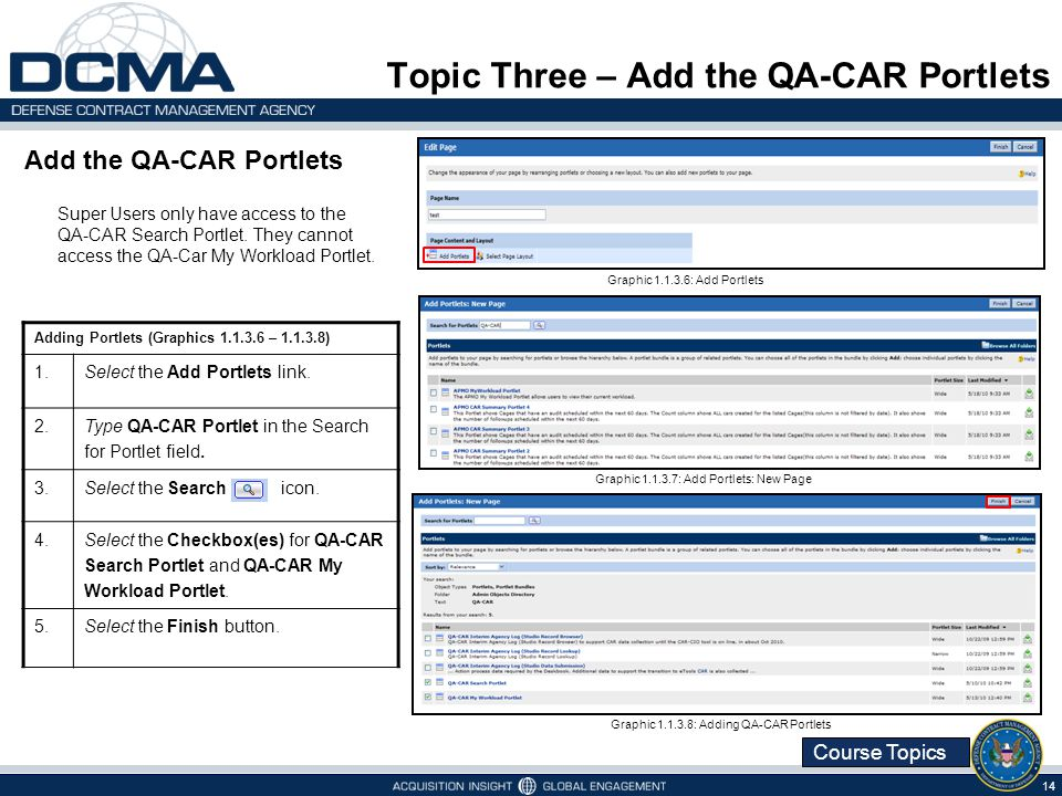 Course Topics Topic Three – Add the QA-CAR Portlets 14 Adding Portlets (Graphics 1.1.3.6 – 1.1.3.8) 1.