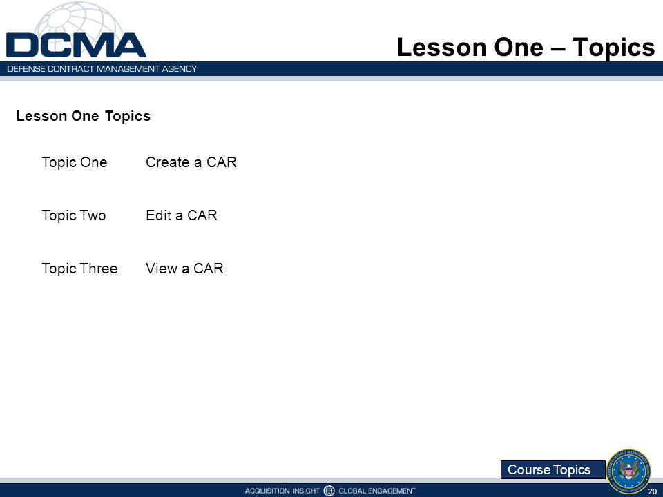 Course Topics Lesson One – Topics 20 Lesson One Topics Topic OneCreate a CAR Topic TwoEdit a CAR Topic ThreeView a CAR