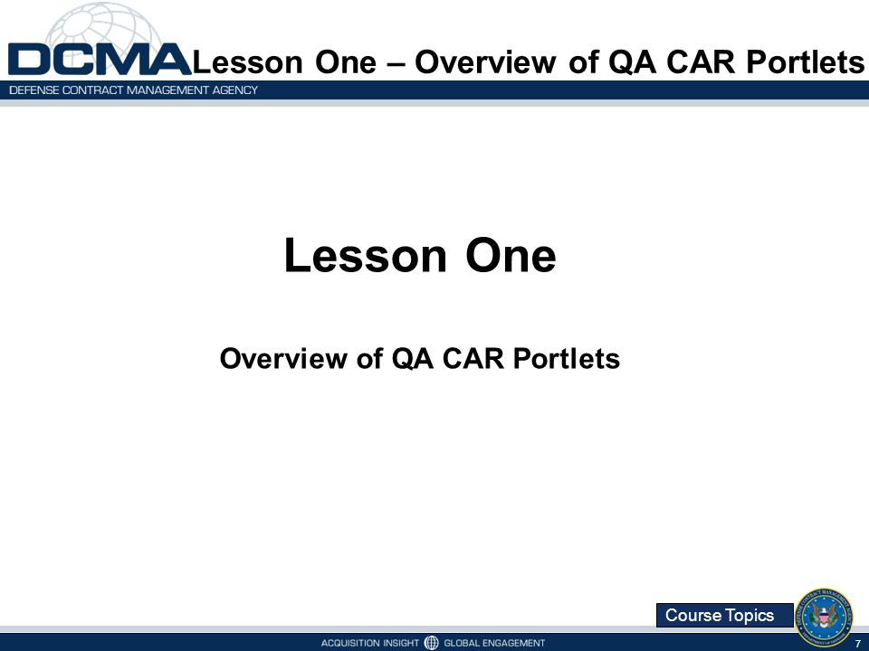 Course Topics Lesson One Topics Topic OneQA CAR Portlets Topic TwoUser Roles Topic Three Add the QA CAR Portlets Lesson One – Topics 8