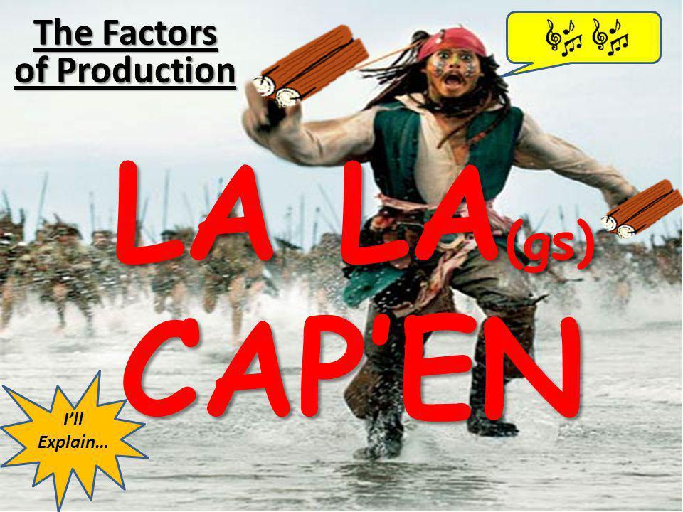 The Factors of Production LA LA (gs) CAPEN Ill Explain…