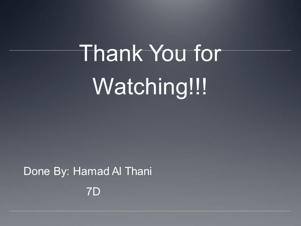 Thank You for Watching!!! Done By: Hamad Al Thani 7D