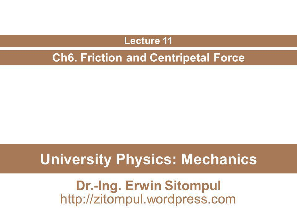 11/12 Erwin SitompulUniversity Physics: Mechanics Example: Banked Curved Highways Curved portions of highways are always banked to prevent cars from sliding off the highway.