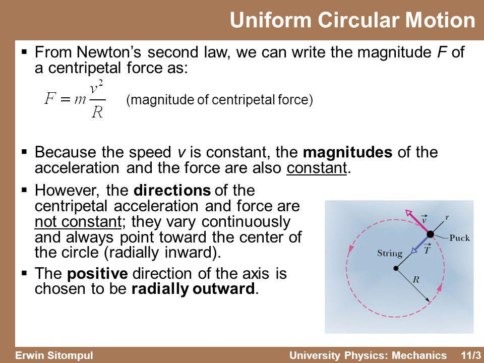 11/4 Erwin SitompulUniversity Physics: Mechanics When you ride in a Ferris wheel at constant speed, what are the directions of your acceleration a and the normal force F N on you (from the upright seat) as you pass through (a)the highest point of the ride.