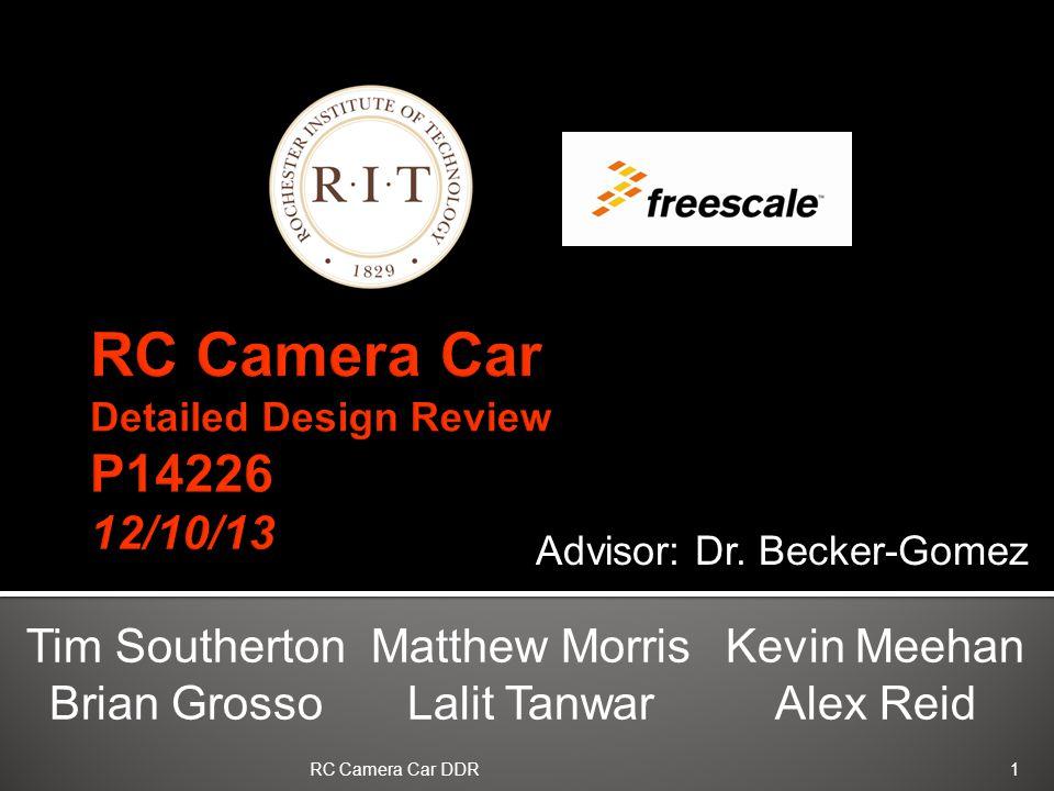 Tim Southerton Brian Grosso Matthew Morris Lalit Tanwar Kevin Meehan Alex Reid Advisor: Dr. Becker-Gomez 1RC Camera Car DDR