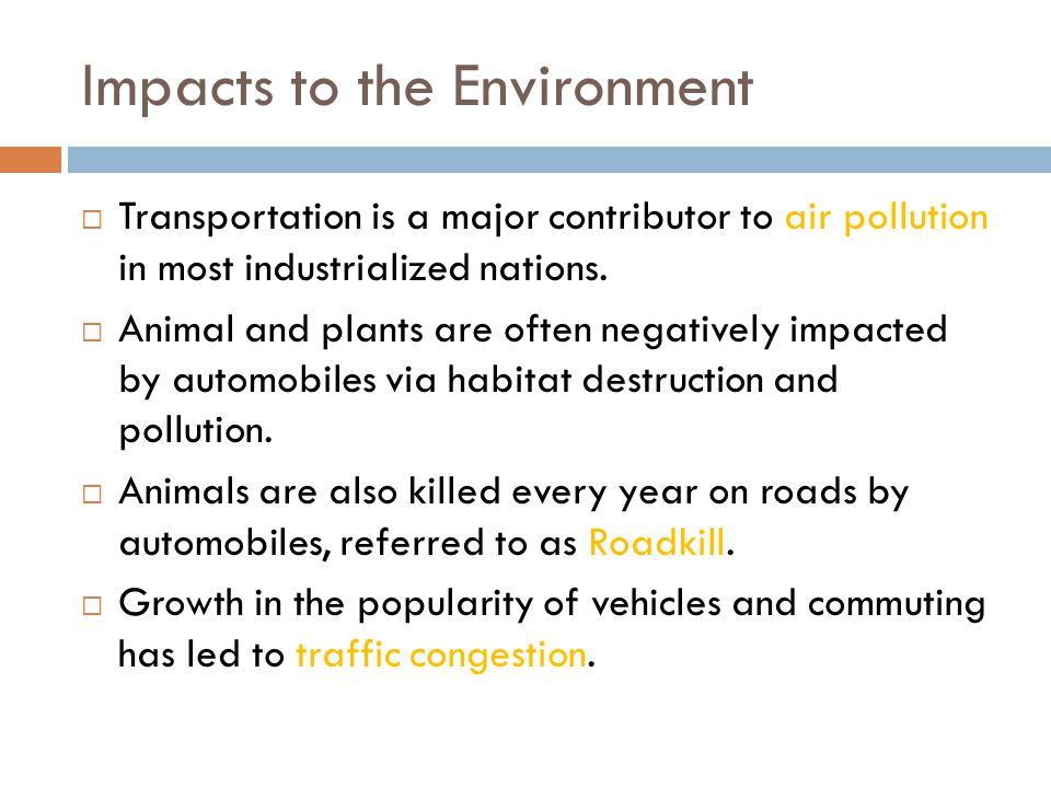 Impacts to the Environment Transportation is a major contributor to air pollution in most industrialized nations.