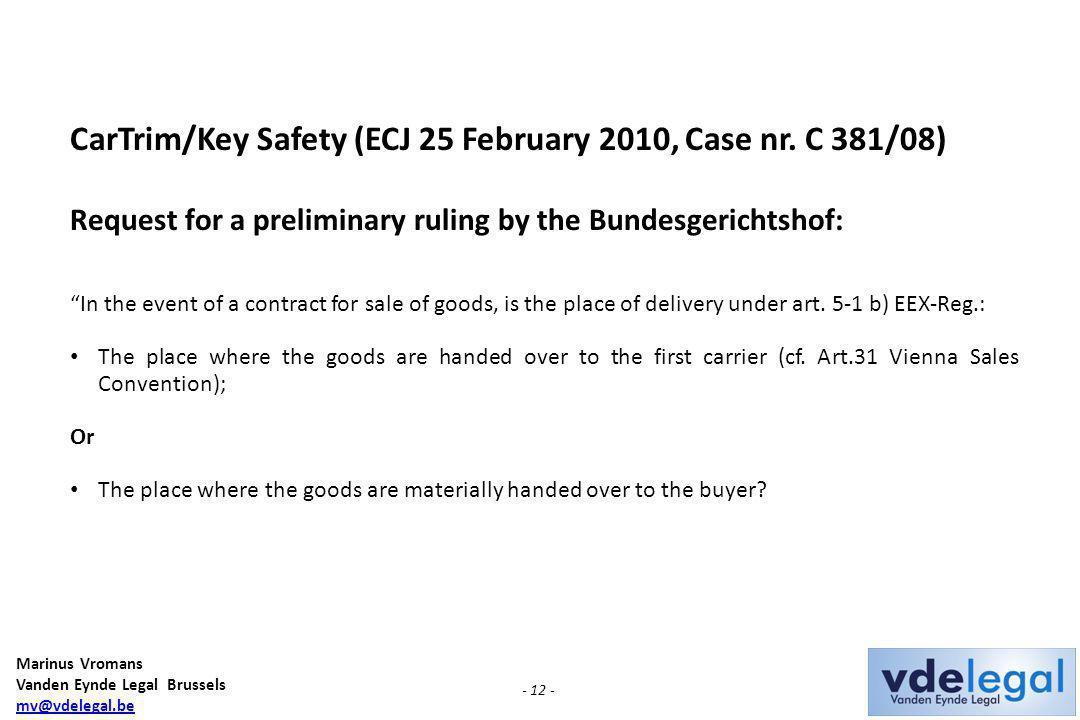 Marinus Vromans Vanden Eynde Legal Brussels mv@vdelegal.be - 12 - CarTrim/Key Safety (ECJ 25 February 2010, Case nr.
