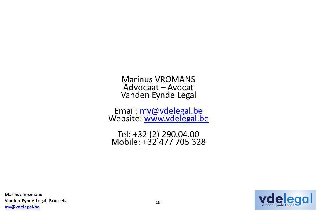 Marinus Vromans Vanden Eynde Legal Brussels mv@vdelegal.be - 16 - Marinus VROMANS Advocaat – Avocat Vanden Eynde Legal Email: mv@vdelegal.bemv@vdelegal.be Website: www.vdelegal.bewww.vdelegal.be Tel: +32 (2) 290.04.00 Mobile: +32 477 705 328