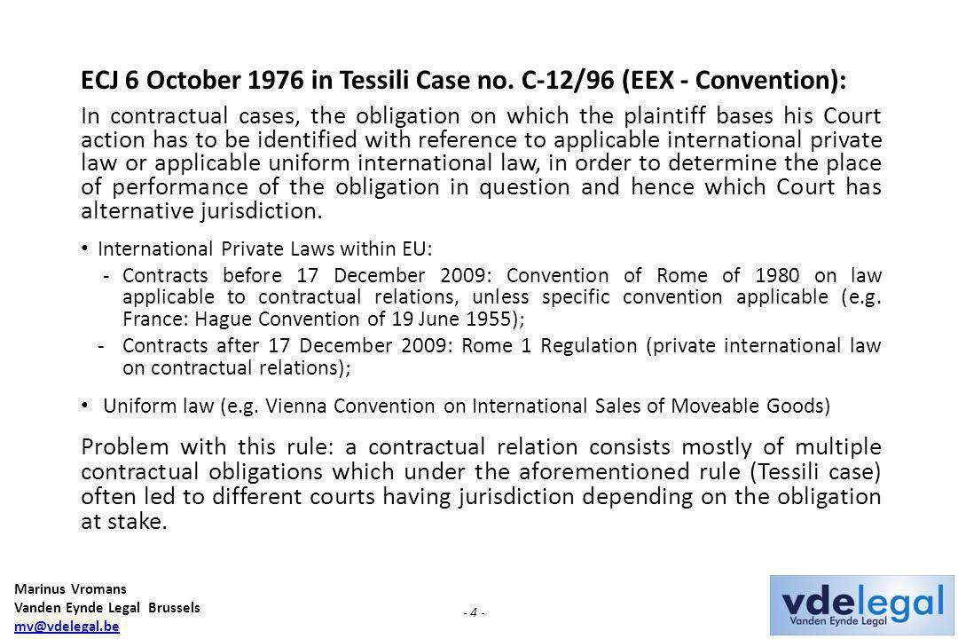 Marinus Vromans Vanden Eynde Legal Brussels mv@vdelegal.be - 4 - ECJ 6 October 1976 in Tessili Case no. C-12/96 (EEX - Convention): In contractual cas