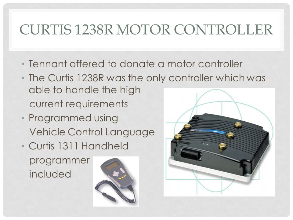 CURTIS 1238R MOTOR CONTROLLER Tennant offered to donate a motor controller The Curtis 1238R was the only controller which was able to handle the high