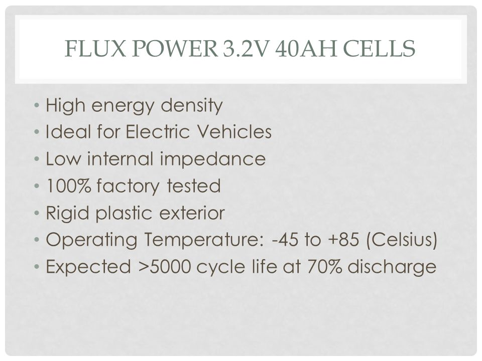 FLUX POWER 3.2V 40AH CELLS High energy density Ideal for Electric Vehicles Low internal impedance 100% factory tested Rigid plastic exterior Operating