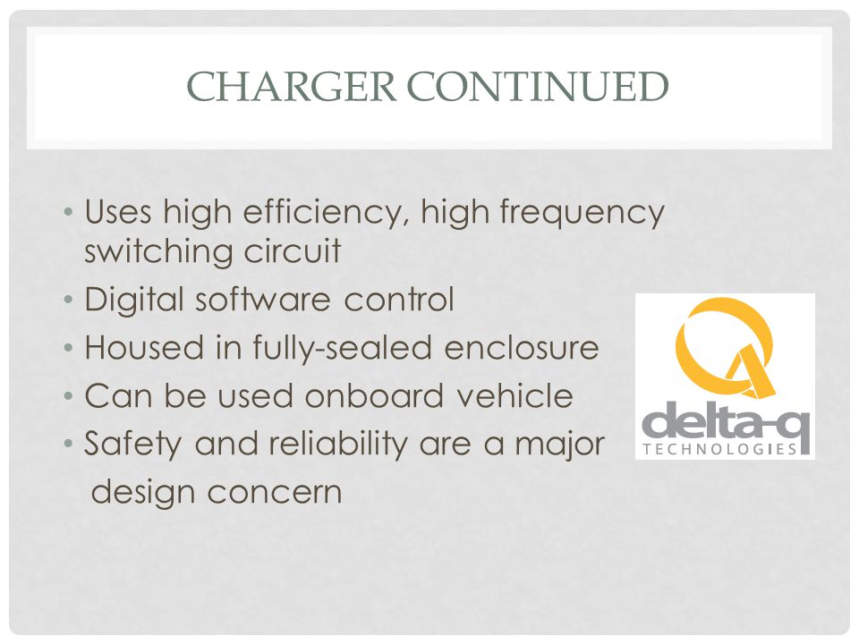 CHARGER CONTINUED Uses high efficiency, high frequency switching circuit Digital software control Housed in fully-sealed enclosure Can be used onboard