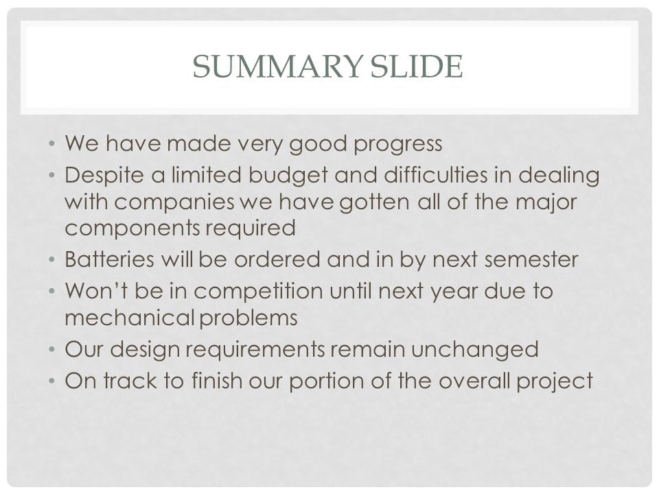 SUMMARY SLIDE We have made very good progress Despite a limited budget and difficulties in dealing with companies we have gotten all of the major comp
