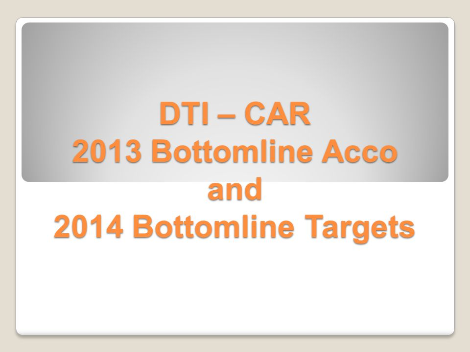 DTI – CAR 2013 Bottomline Acco and 2014 Bottomline Targets