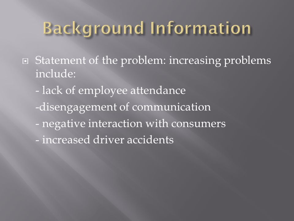 Statement of the problem: increasing problems include: - lack of employee attendance -disengagement of communication - negative interaction with consumers - increased driver accidents