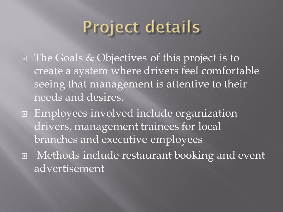 The Goals & Objectives of this project is to create a system where drivers feel comfortable seeing that management is attentive to their needs and desires.
