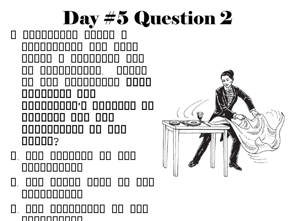 Day #5 Question 2 A performer pulls a tablecloth out from under a complete set of dinnerware.