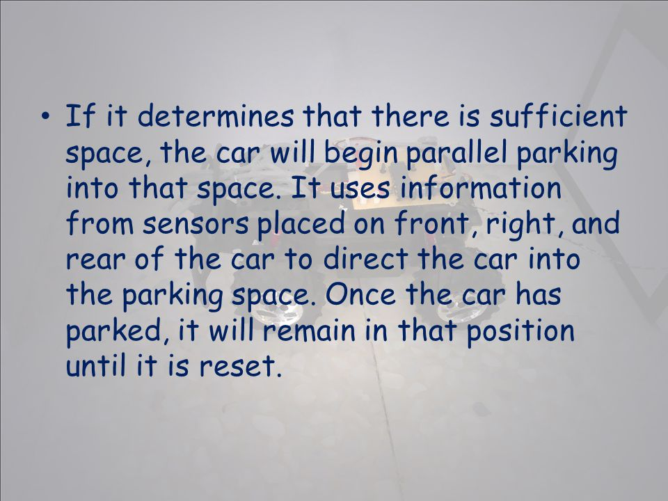 If it determines that there is sufficient space, the car will begin parallel parking into that space.