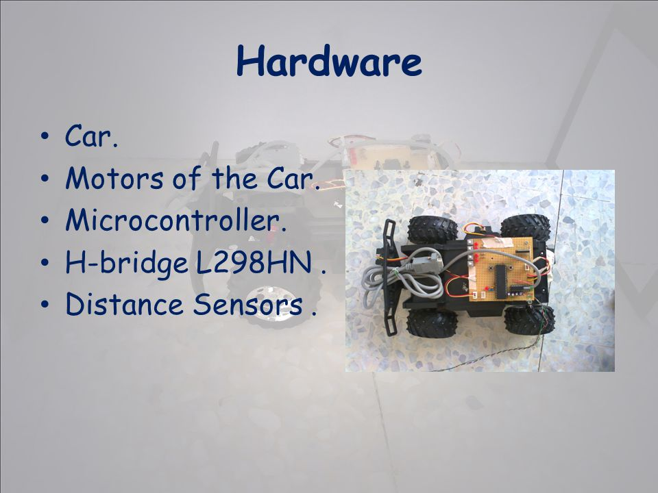 Car. Motors of the Car. Microcontroller. H-bridge L298HN. Distance Sensors. Hardware