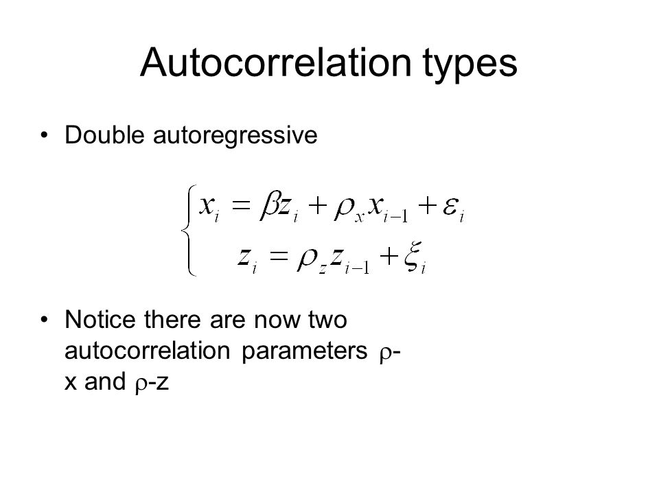 Autocorrelation types Double autoregressive Notice there are now two autocorrelation parameters - x and -z
