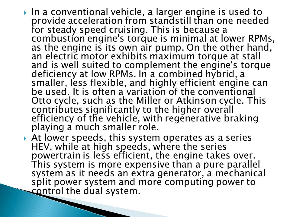 In a conventional vehicle, a larger engine is used to provide acceleration from standstill than one needed for steady speed cruising. This is because
