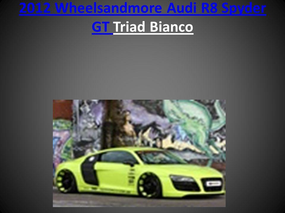 2012 Wheelsandmore Audi R8 Spyder GT 2012 Wheelsandmore Audi R8 Spyder GT Triad Bianco
