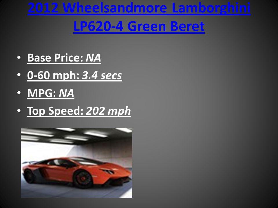 2012 Wheelsandmore Lamborghini LP620-4 Green Beret Base Price: NA 0-60 mph: 3.4 secs MPG: NA Top Speed: 202 mph