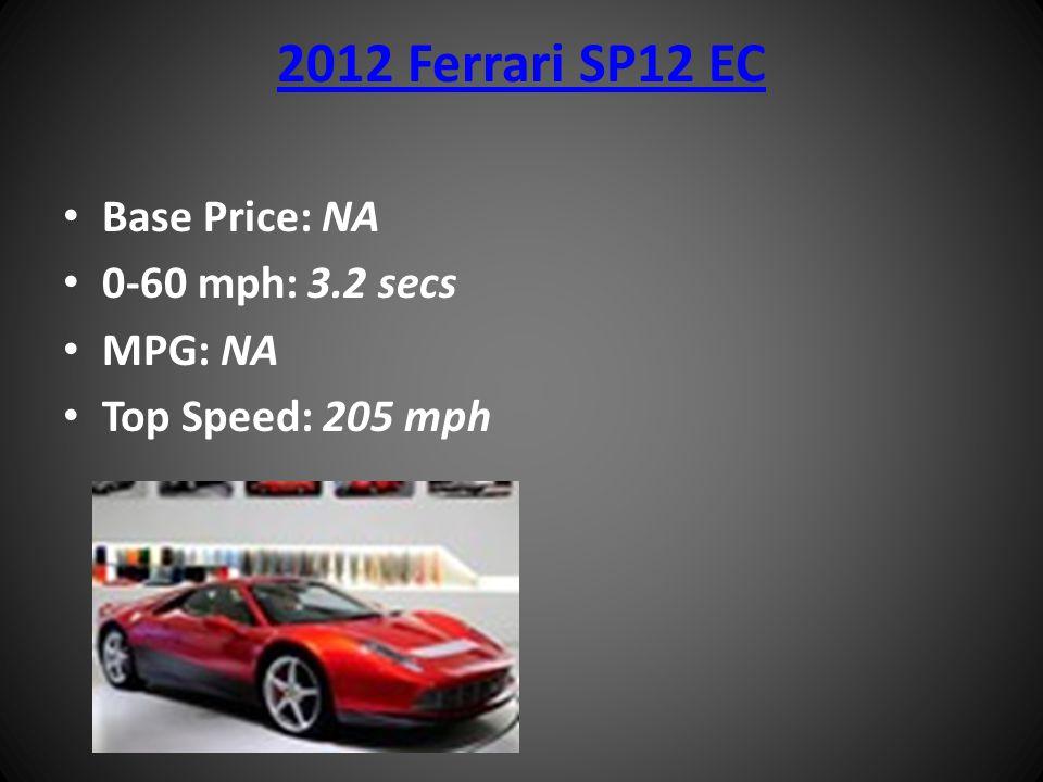 2012 Ferrari SP12 EC Base Price: NA 0-60 mph: 3.2 secs MPG: NA Top Speed: 205 mph