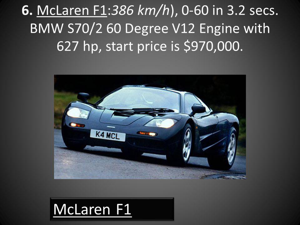 6. McLaren F1:386 km/h), 0-60 in 3.2 secs.