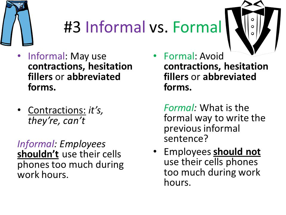 #3 Informal vs. Formal Informal: May use contractions, hesitation fillers or abbreviated forms.