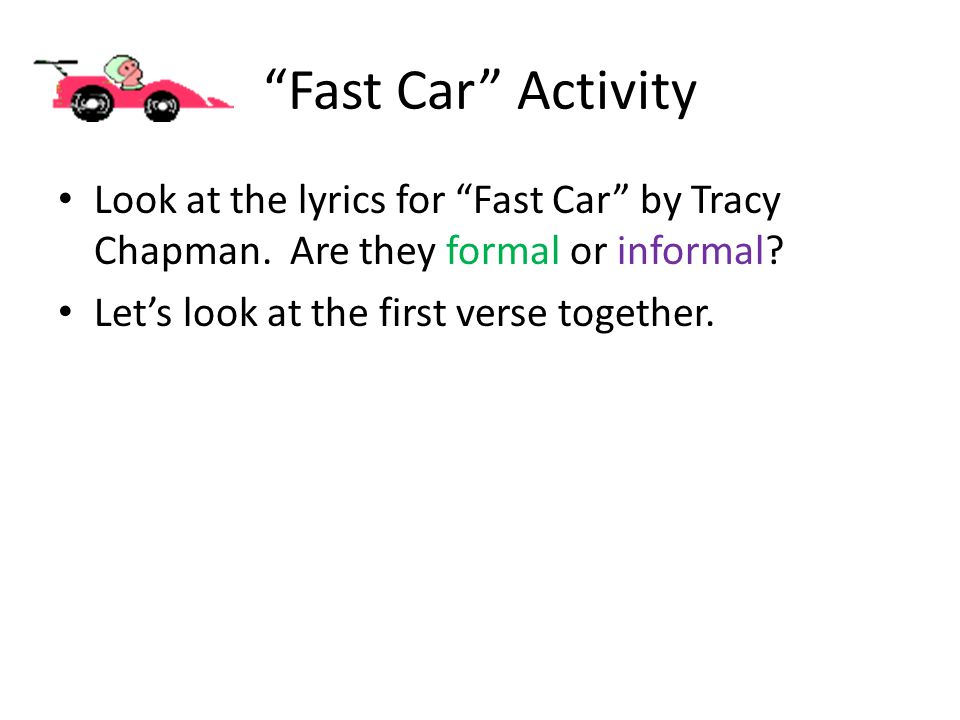 Fast Car Activity Look at the lyrics for Fast Car by Tracy Chapman.