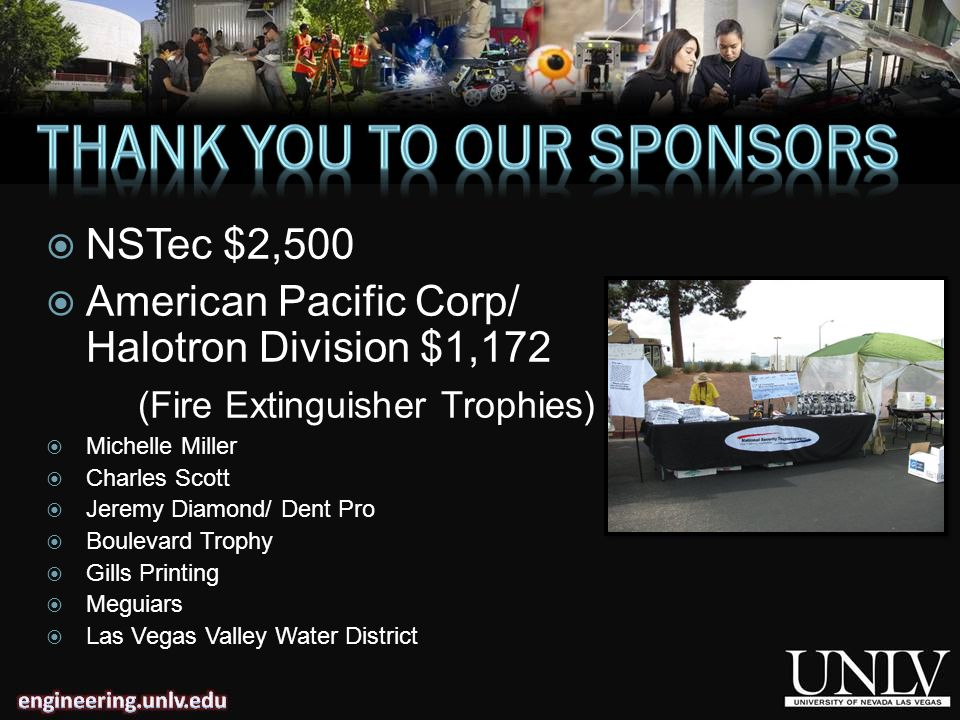 NSTec $2,500 American Pacific Corp/ Halotron Division $1,172 (Fire Extinguisher Trophies) Michelle Miller Charles Scott Jeremy Diamond/ Dent Pro Boulevard Trophy Gills Printing Meguiars Las Vegas Valley Water District