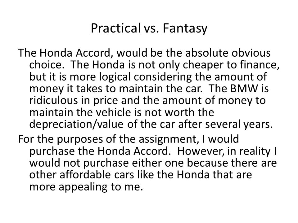 Practical vs. Fantasy The Honda Accord, would be the absolute obvious choice.