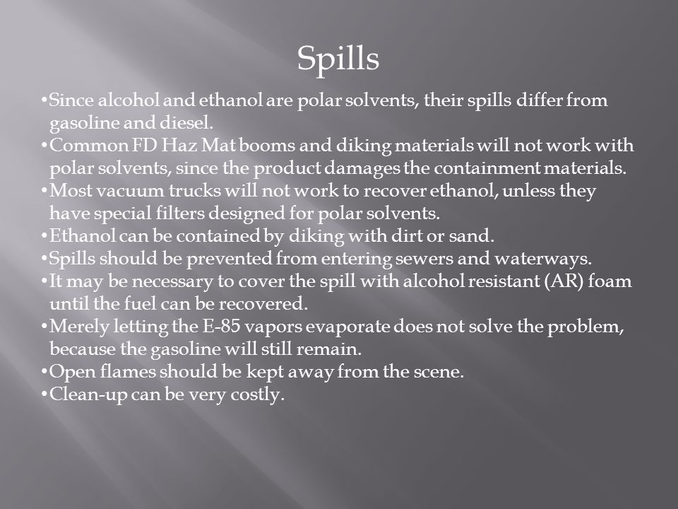 Spills Since alcohol and ethanol are polar solvents, their spills differ from gasoline and diesel.