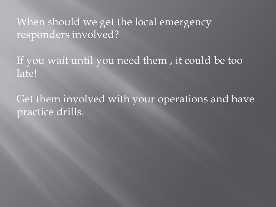 When should we get the local emergency responders involved.