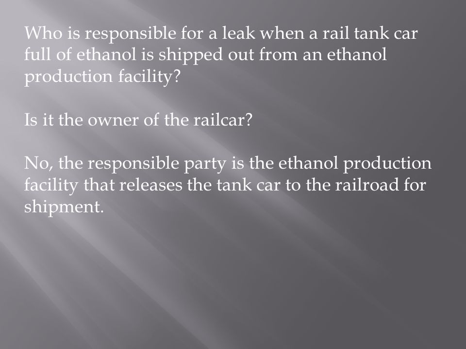 Who is responsible for a leak when a rail tank car full of ethanol is shipped out from an ethanol production facility? Is it the owner of the railcar?