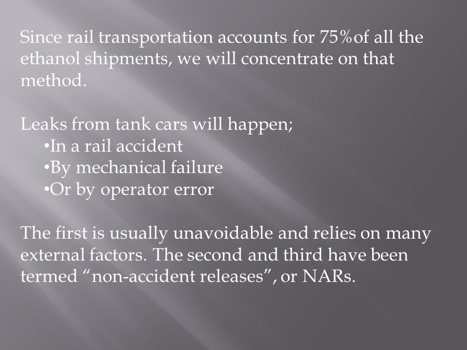 Since rail transportation accounts for 75%of all the ethanol shipments, we will concentrate on that method. Leaks from tank cars will happen; In a rai