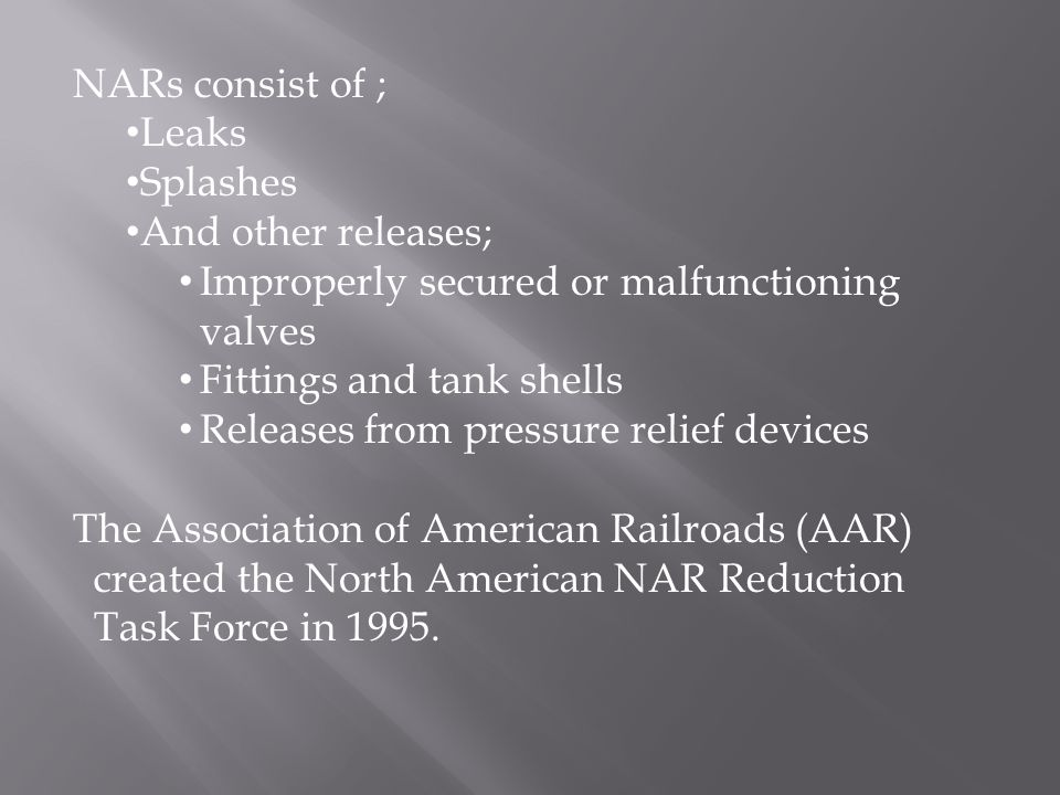 NARs consist of ; Leaks Splashes And other releases; Improperly secured or malfunctioning valves Fittings and tank shells Releases from pressure relie
