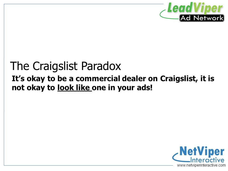 The Craigslist Paradox Its okay to be a commercial dealer on Craigslist, it is not okay to look like one in your ads!