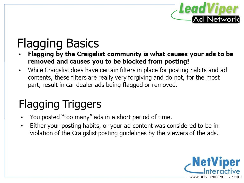 www.netviperinteractive.com Warning Signs The first thing that happens is that Craigslist users will start flagging ads, usually for over-posting.