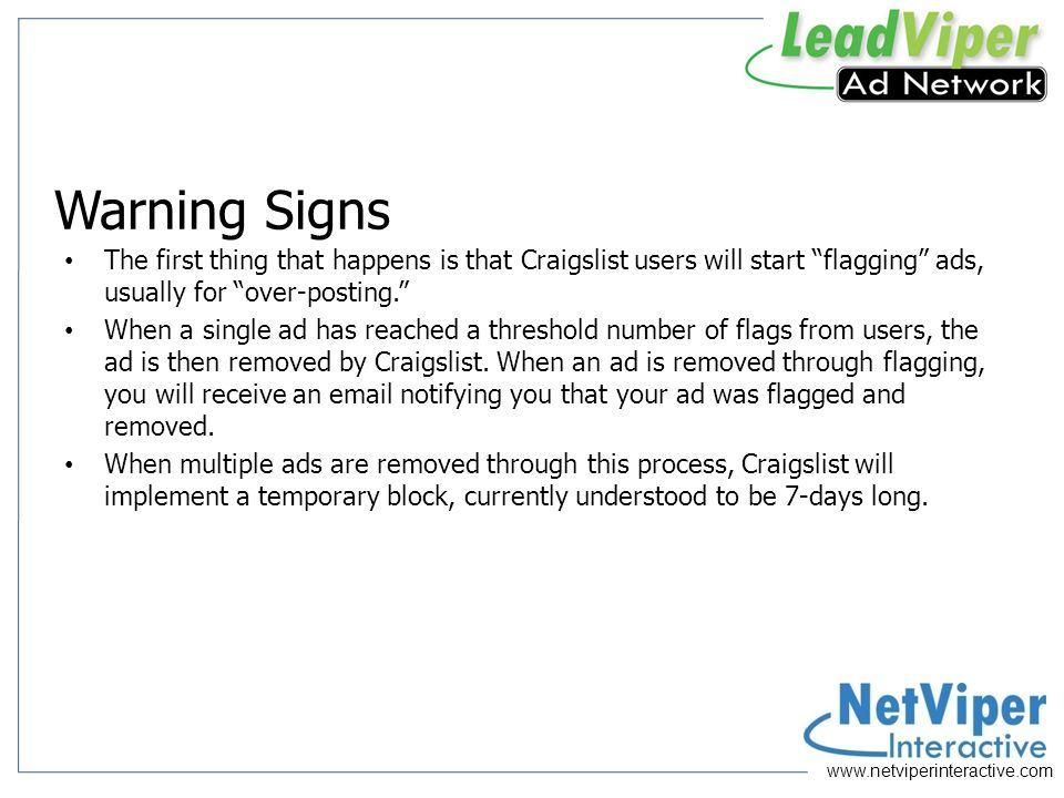 Warning Signs The first thing that happens is that Craigslist users will start flagging ads, usually for over-posting.