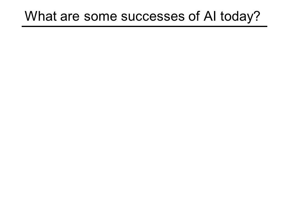 What are some successes of AI today