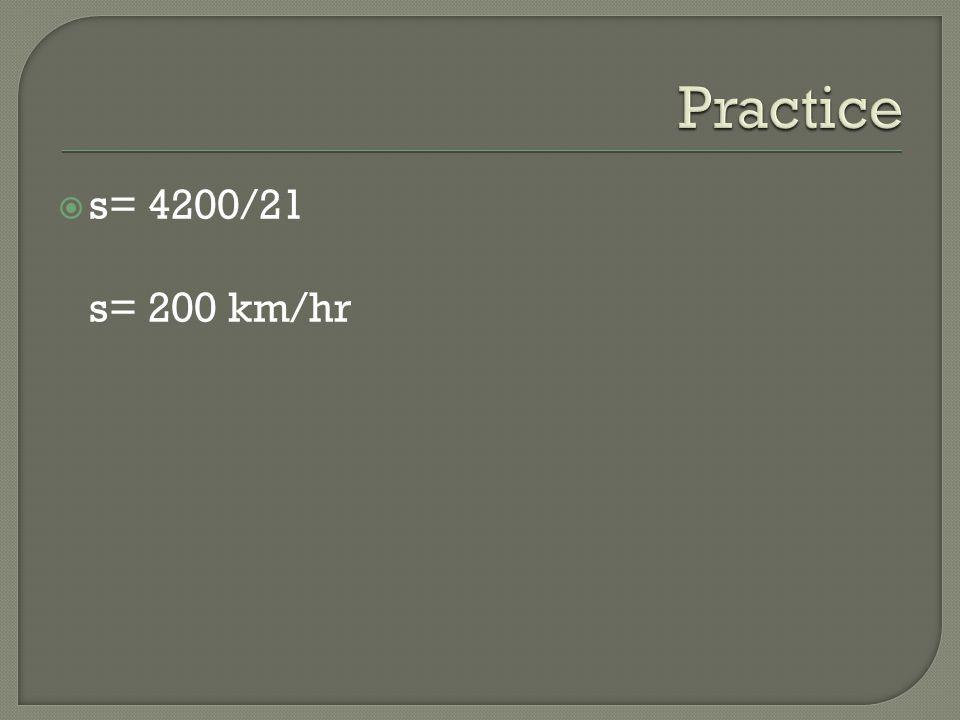 s= 4200/21 s= 200 km/hr