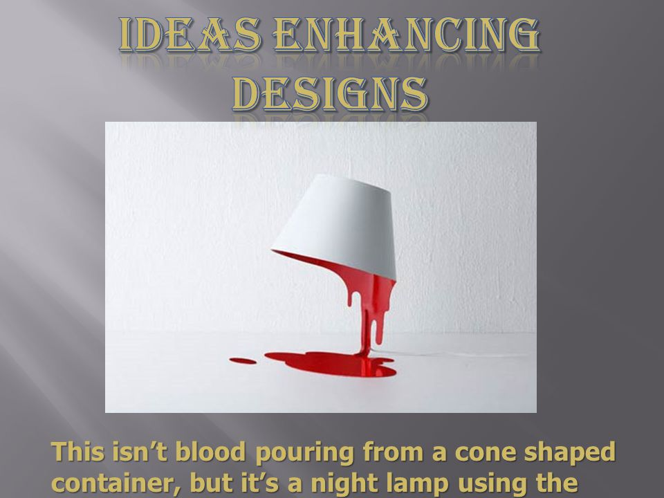 This isnt blood pouring from a cone shaped container, but its a night lamp using the bloodshed designed support