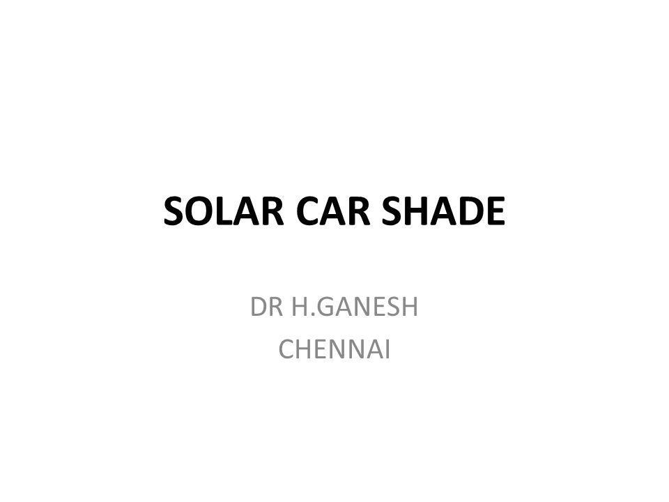SOLAR CAR SHADE DR H.GANESH CHENNAI
