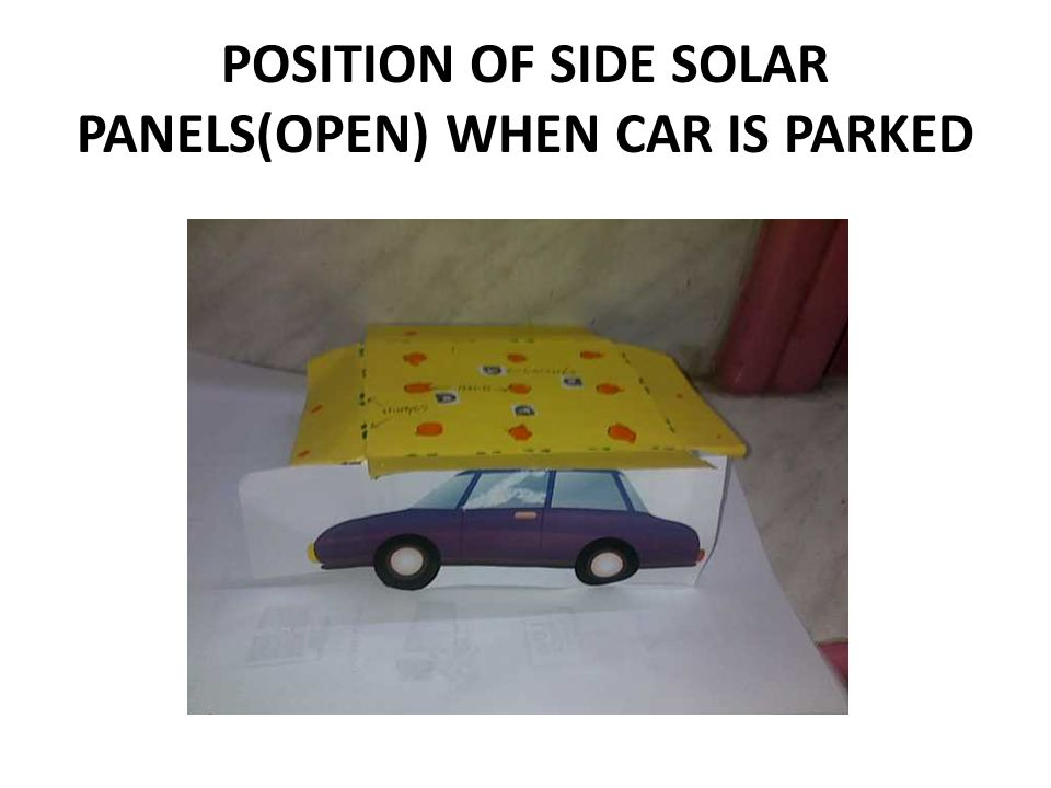 POSITION OF SIDE SOLAR PANELS(OPEN) WHEN CAR IS PARKED