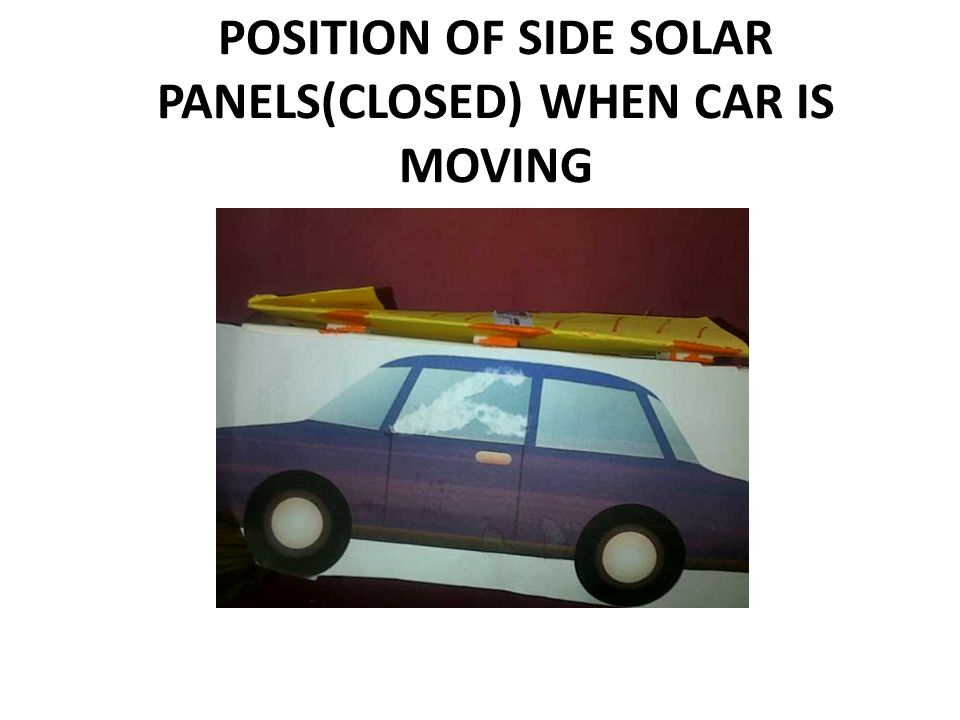 POSITION OF SIDE SOLAR PANELS(CLOSED) WHEN CAR IS MOVING